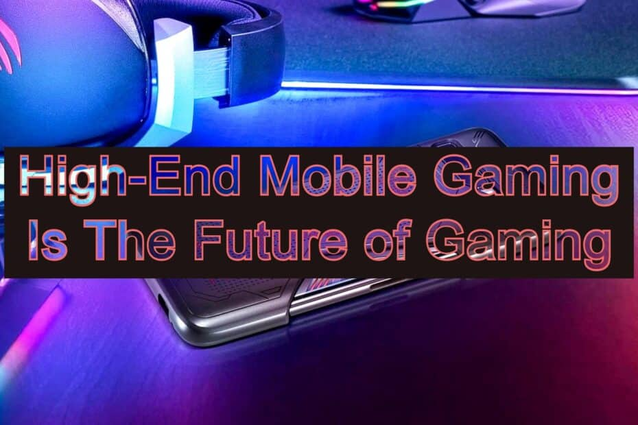 High-End Mobile Gaming Is The Future of Gaming