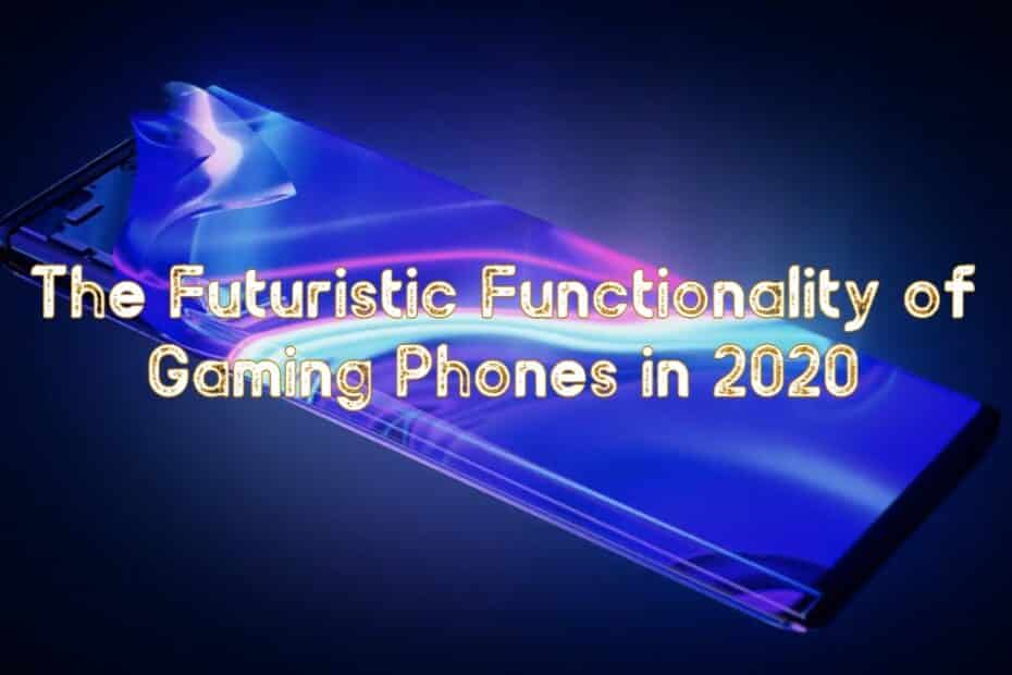 The Futuristic Functionality of Gaming Phones in 2020