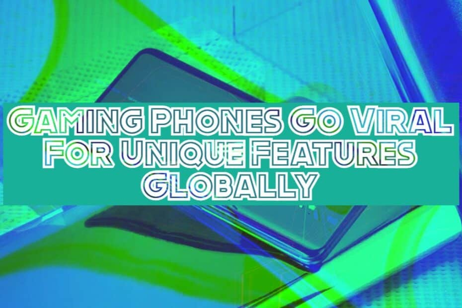 Gaming Phones Go Viral For Unique Features Globally