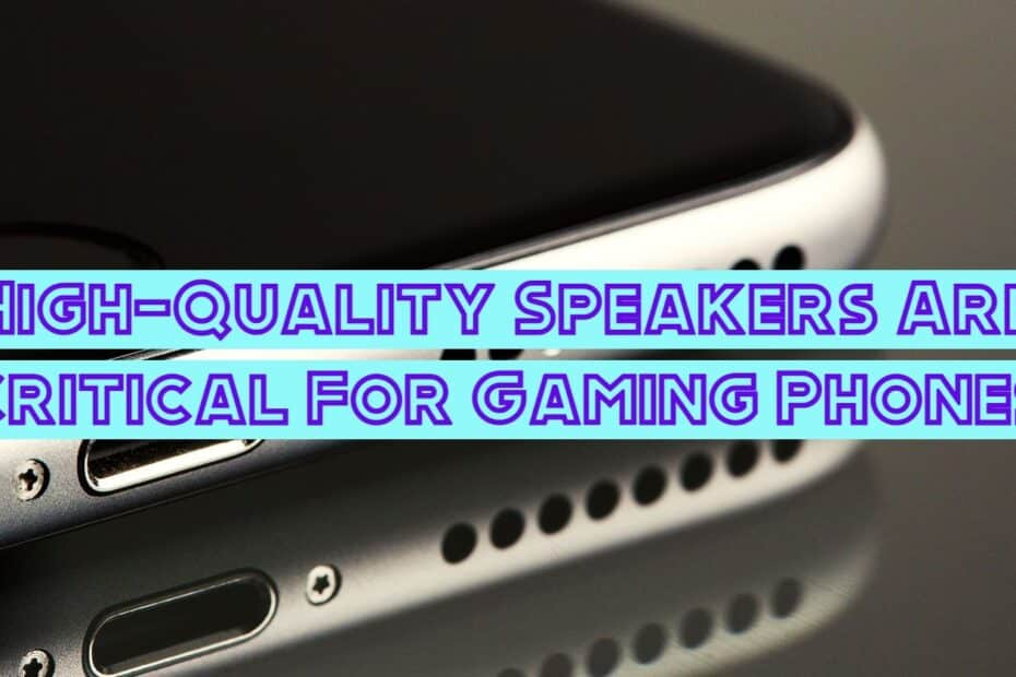High-Quality Speakers Are Critical For Gaming Phones