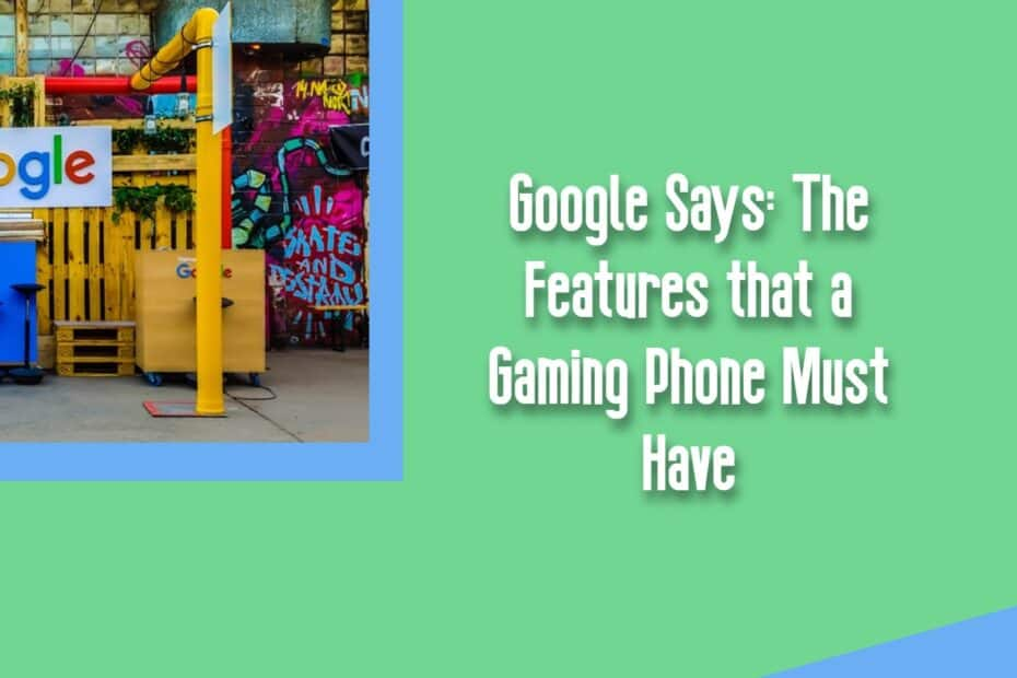 Google Says: The Features that a Gaming Phone Must Have
