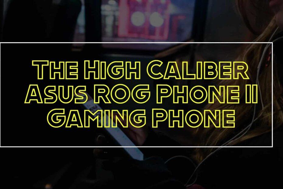 The-High-Caliber-Asus-ROG-Phone-3-Gaming-Phone