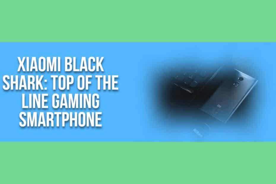Xiaomi Black Shark: Top of the line Gaming Smartphone