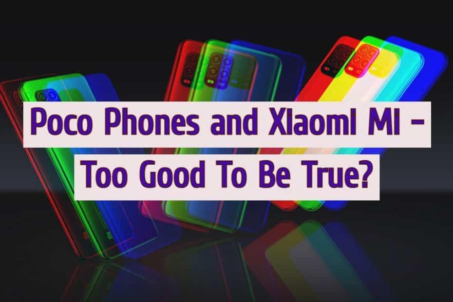 Poco Phones and Xiaomi Mi - Too Good To Be True
